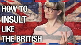 How To Insult Like the British - Anglophenia Ep 12