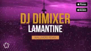 DJ DimixeR – Lamantine (Wallmers Remix) [2016]