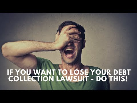 Want to Lose Your Debt Collection Lawsuit - Do This!