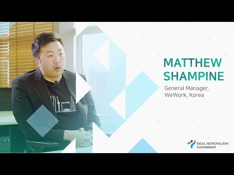 [Invest Seoul CEO Interview] Matthew Shampine, General Manager of WeWork, Korea