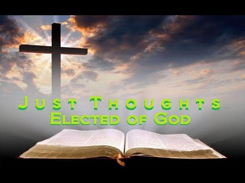 Just Thoughts  Elected of God   2017