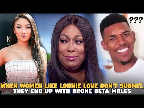 When Women Like Lonnie Love Don't Submit, They End Up With Broke Beta Males