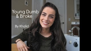 Young Dumb & Broke By Khalid || Cover
