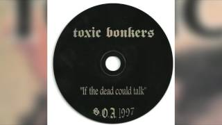 Toxic Bonkers - If the Dead Could Talk (Full album HQ)