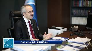 PROF. DR. MUSTAFA SİNANOĞLU - REKTÖR ANLATIYOR