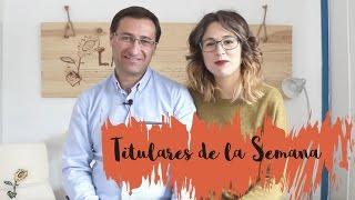 Los titulares de la semana (12 de mayo de 2017) - lamanchuelaaldia.com
