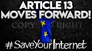 ARTICLE 13 MOVES AHEAD AFTER EU COMPROMISE - Save Your Internet!