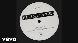 Faithless - Don't Leave 2.0 (Until The Ribbon Breaks Remix)