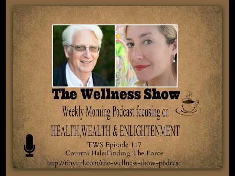 Courtni Hale Finding the Force ep 117 The Wellness Show