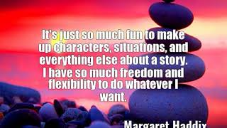 Margaret Haddix: It's just so much fun to make up characters, situations......