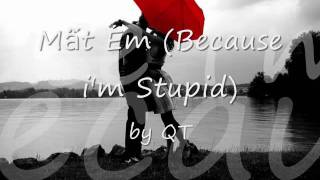 Mất Em (Because i'm Stupid