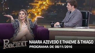 Programa do Porchat (completo) - Naiara Azevedo e Thaeme & Thiago | 08/11/2016