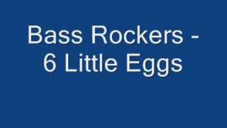 Bass Rockers - 6 Little Eggs