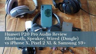 Huawei P20 Pro Audio Review vs iPhone X, Samsung S9+ & Pixel 2 XL