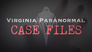 A Haunting in Marion - Virgin ia Paranormal Case Files