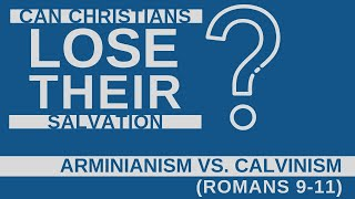 Can Christians Lose Their Salvation (Arminianism vs. Calvinism)