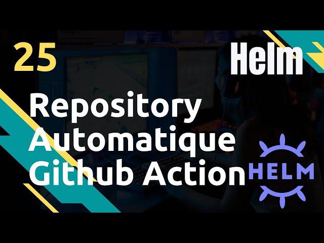 Repository automatique avec Github Action  & le Chart releaser - #Helm 25