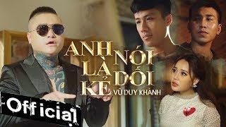 Anh Là Kẻ Nói Dối - Vũ Duy Khánh (OFFICIAL MV) #ALKND