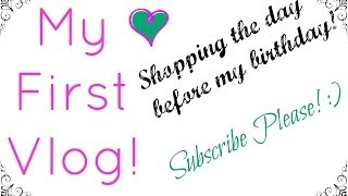 My First Vlog! Shopping The Day Before My Birthday! ♡