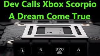 Dev Calls Xbox Scorpio A Dream Come True! Says It Could Help Xbox Get Back On Top! WOW!