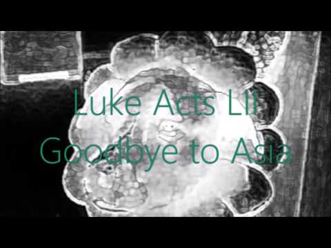 Luke Acts LII Goodbye to Asia