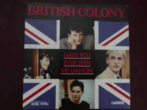 BRITISH COLONY have you ever seen me dancin'