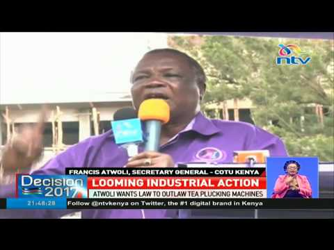 COTU SG Francis Atwoli urges tea firms' workers to down tools on Monday