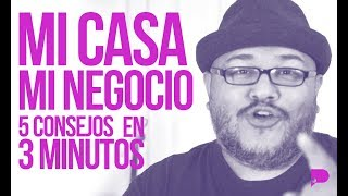MI NEGOCIO DESDE MI CASA / 5 CONSEJOS PRÁCTICOS