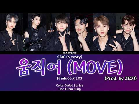 SIXC (6 Crazy) - 움직여 (MOVE) (Prod. By ZICO) [Color Coded Lyrics Han | Rom | Eng | 가사]
