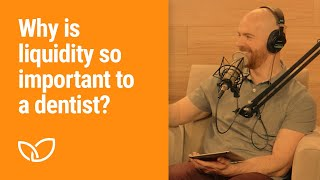 Liquidity: Why is liquidity so important to a dentist? (Podcast Clip 2020)