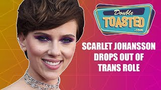 SCARLETT JOHANSSON DROPS OUT OF TRANS ROLE