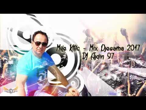 MILE KITIĆ MIX PJESAMA 2017 - DJ AJDIN 97