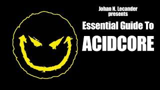 Essential Guide To AcidCore - Johan N. Lecander