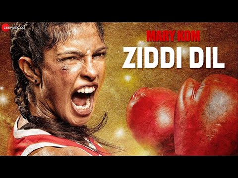 Ziddi Dil - Official Video | Mary Kom | Feat Priyanka Chopra | Vishal Dadlani | HD