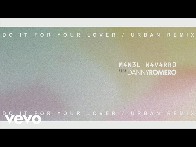 DO IT FOR YOUR LOVER URBAN REMIX (FT. MANEL NAVARRO) - Danny Romero