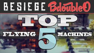 Besiege Gameplay - Top 5 Flying Machines (Alpha)
