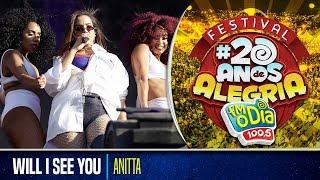 Anitta Ao Vivo - Will I See You (Festival 20 anos de Alegria)