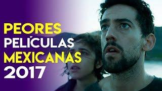 Peores Películas Mexicanas 2017