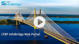 Introduction To The Long- Term Bridge Performance (LTBP) InfoBridge Web Portal