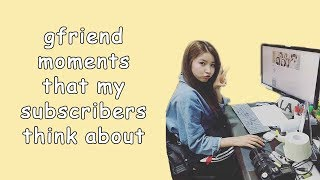 gfriend moments that my subscribers think about a lot