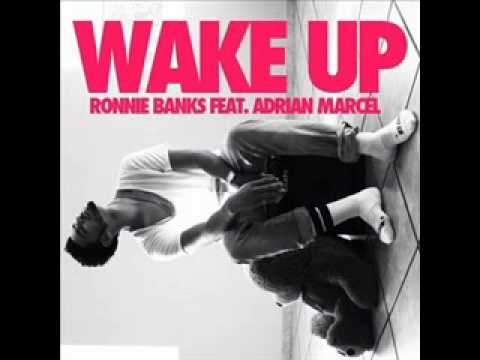 Ronnie Banks ft. Adrian Marcel - Wake Up [FULL SONG]