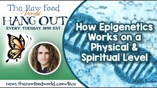 Hangout: How Epigenetics Works on a Physical & Spiritual Level