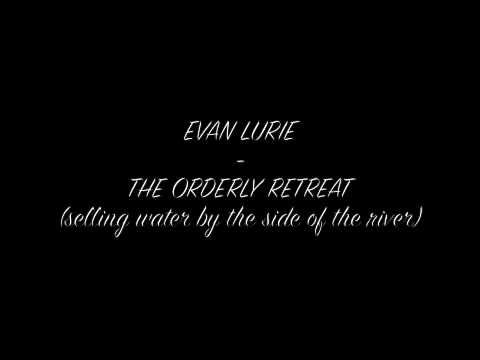 Evan Lurie  The orderly retreat
