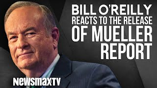 Bill O'Reilly Reacts to the Release of the Mueller Report