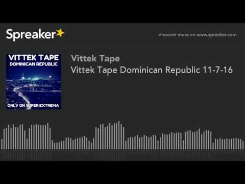 Vittek Tape Dominican Republic 11-7-16