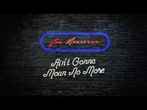 Van Morrison - 'Ain't Gonna Moan No More'