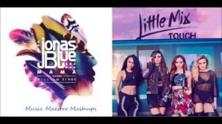 Mama/Touch [Mashup] - Jonas Blue & Little Mix
