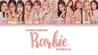 How would LOONA (OT12) sing - BARBIE by YEEUN (예은) of CLC (Color Coded Lyrics)
