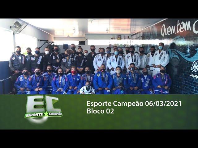 Esporte Campeão 06/03/2021 - Bloco 02