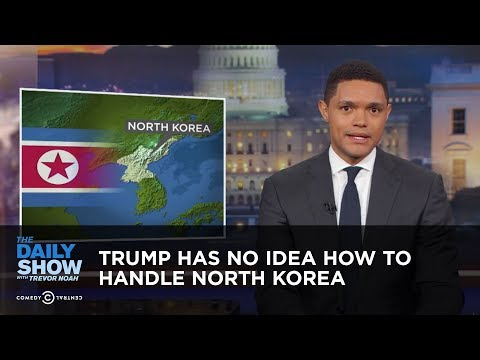 Trump Has No Idea How to Handle North Korea: The Daily Show